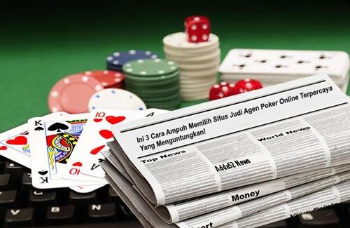 Ini 3 Cara Ampuh Memilih Situs Judi Agen Poker Online Terpercaya Yang Menguntungkan!