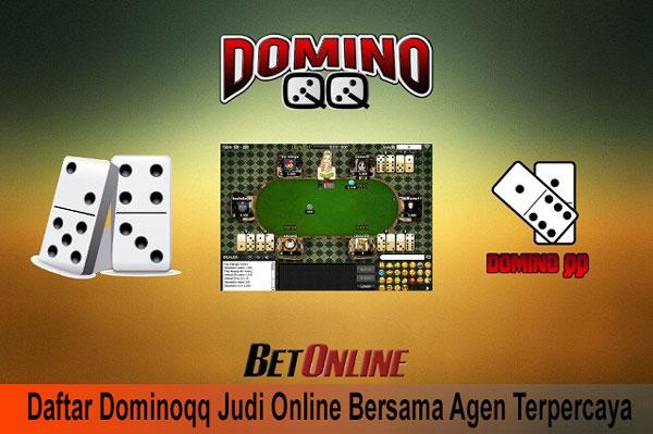 Daftar Dominoqq Judi Online Bersama Agen Terpercaya